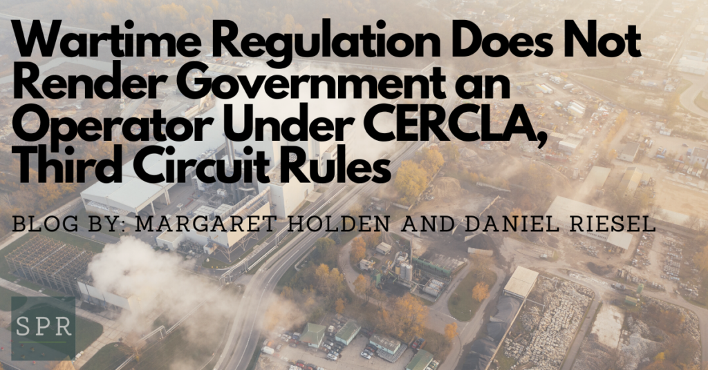 Wartime Regulation Does Not Render Government an Operator Under CERCLA, Third Circuit Rules (1)