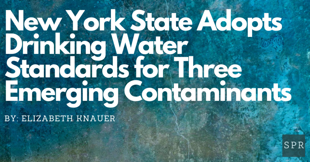 New York State Adopts Drinking Water Standards for Three Emerging Contaminants