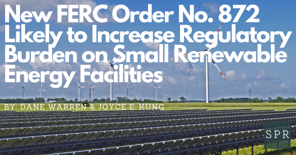 New FERC Order No. 872 Likely to Increase Regulatory Burden on Small Renewable Energy Facilities